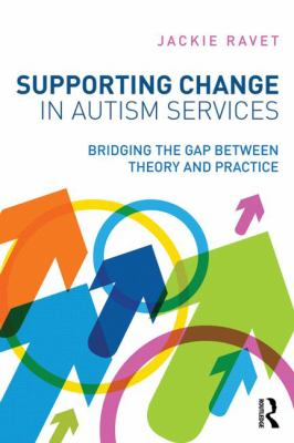 Supporting Change in Autism Services : Bridging the gap between theory and Practice