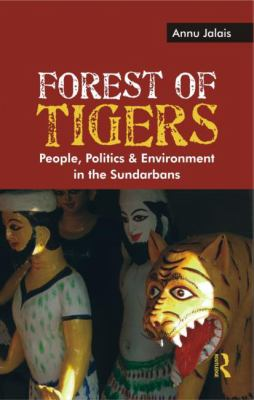 Forest of Tigers: People, Politics and Environment in the Sundarbans