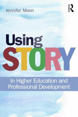 Using Story to Enrich Learning and Teaching: In Higher Education and Professional Development