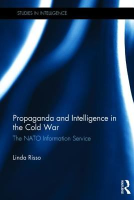 Propaganda and Intelligence in the Cold War : The NATO Information Service