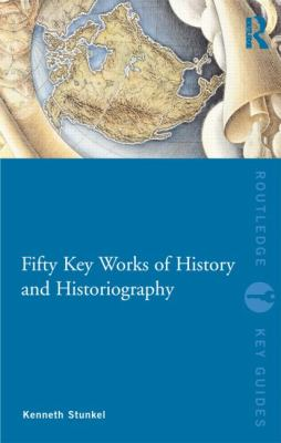 Fifty Key Works of History and Historiography (Routledge Key Guides)