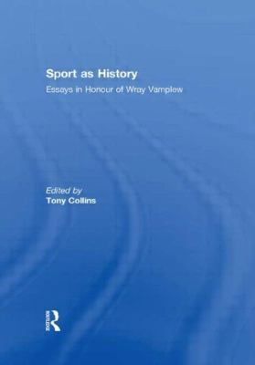 Sport as History: Essays in Honour of Wray Vamplew