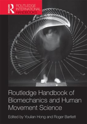 Routledge Handbook of Biomechanics and Human Movement Science (Routledge International Handbooks)