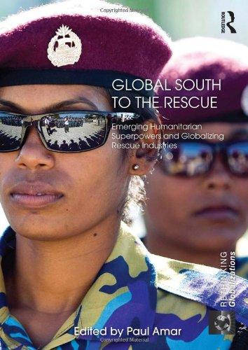 Global South to the Rescue: Emerging Humanitarian Superpowers and Globalizing Rescue Industries (Rethinking Globalizations)
