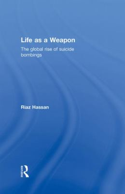 Life As a Weapon : The Global Rise of Suicide Bombings