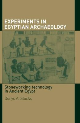 Experiments in Egyptian Archaeology : Stoneworking Technology in Ancient Egypt