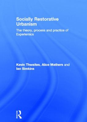 Socially Restorative Urbanism : The Theory, Process and Practice of Experiemics