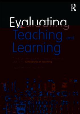 Evaluating Teaching and Learning : A Practical Handbook for Colleges, Universities and the Scholarship of Teaching
