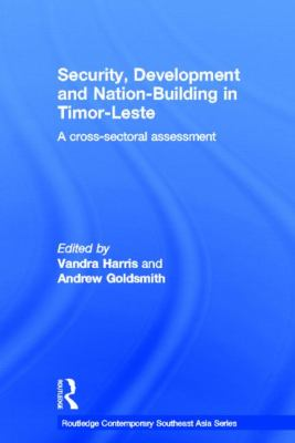 Security, Development and Nation-Building in Timor-Leste : A Cross-Sectoral Assessment