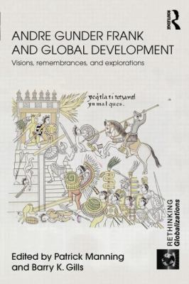 Andre Gunder Frank and Global Development : Visions, Remembrances, and Explorations