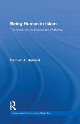 Being Human in Islam : The Impact of the Evolutionary Worldview