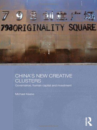 China's New Creative Clusters: Governance, Human Capital and Investment (Media, Culture and Social Change in Asia Series)