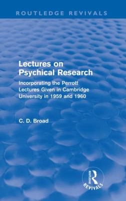 Lectures on Psychical Research : Incorporating the Perrott Lectures Given in Cambridge University in 1959 and 1960