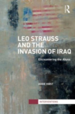 Leo Strauss, the Straussians and the Iraq War : Encountering the Abyss