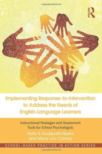 Implementing Response-to-Intervention to Address the Needs of English-Language Learners: Instructional Strategies and Assessment Tools for School Psychologists (School-Based Practice in Action)