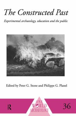 Constructed Past : Experimental Archaeology, Education and the Public
