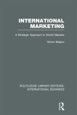 International Marketing (RLE International Business) : A Strategic Approach to World Markets