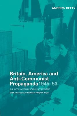 Britain, America and Anti-Communist Propaganda 1945-53 : The Information Research Department
