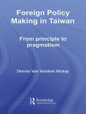 Foreign Policy Making in Taiwan : From Principle to Pragmatism