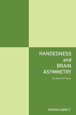 Handedness and Brain Asymmetry : The Right Shift Theory
