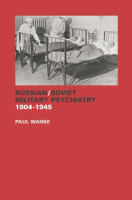 Russian/Soviet Military Psychiatry 1904-1945