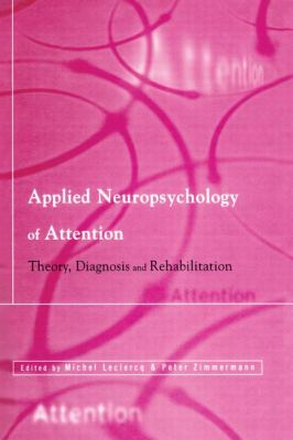 Applied Neuropsychology of Attention : Theory, Diagnosis and Rehabilitation