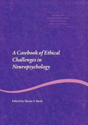 Casebook of Ethical Challenges in Neuropsychology