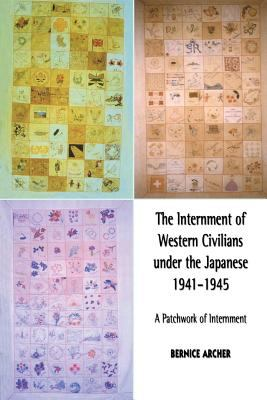 Internment of Western Civilians under the Japanese 1941-1945 : A Patchwork of Internment