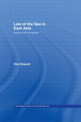 Law of the Sea in East Asia : Issues and Prospects