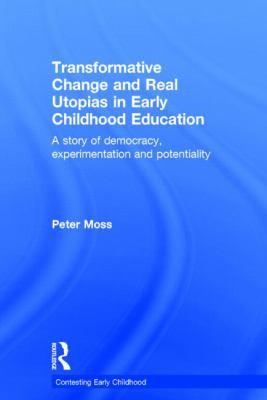 Transformative Change and Real Utopias in Early Childhood Education : Making the Democratic Turn