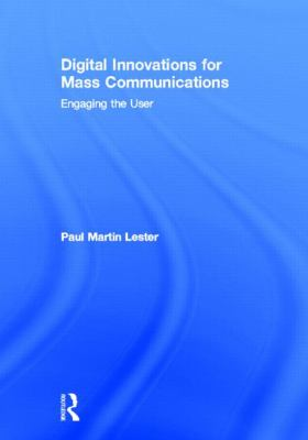 Digital Innovations for Mass Communications : Engaging the User