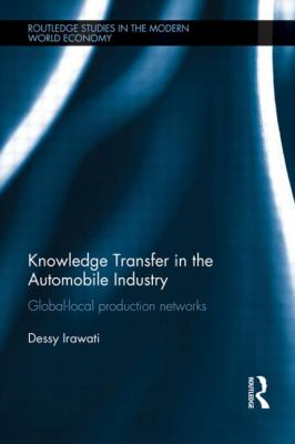Knowledge Transfer in the Automobile Industry: Global-Local Production Networks (Routledge Studies in the Modern World Economy)