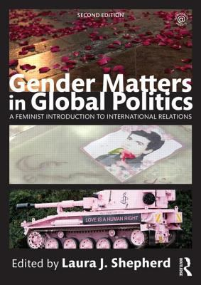 Gender Matters in Global Politics : A Feminist Introduction to International Relations