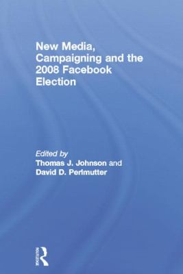 New Media, Campaigning and the 2008 Facebook Election