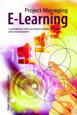 Project Managing E-Learning A Handbook for Successful Design, Delivery and Management