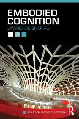 Embodied Cognition (New Problems of Philosophy)