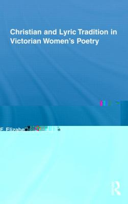 Christian and Lyric Tradition in Victorian Womens Poetry (Routledge Studies in Nineteenth-Century Literature)