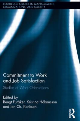 Commitment to Work and Job Satisfaction: Studies of Work Orientations (Routledge Studies in Management, Organizations and Society)