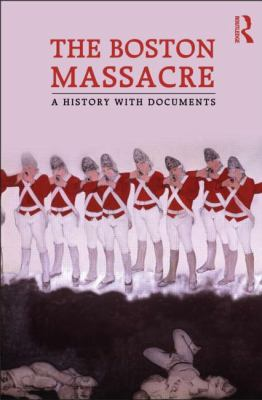 Boston Massacre : A History with Documents