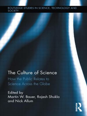 The Culture of Science: How Does the Public Relate to Science Across the Globe? (Routledge Studies in Science, Technology and Society)