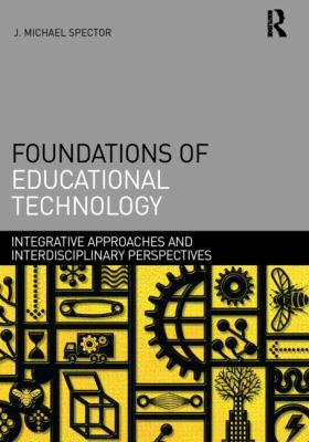 Foundations of Educational Technology : Integrative Approaches and Interdisciplinary Perspectives