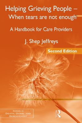 Helping Grieving People - When Tears Are Not Enough : A Handbook for Care Providers