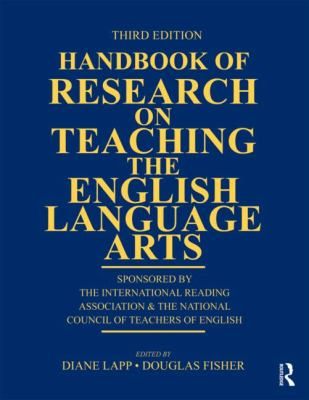 Handbook of Research on Teaching the English Language Arts : Co-Sponsored by the International Reading Association and the National Council of Teachers of English