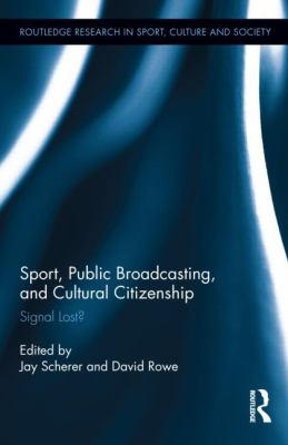 Sport, Public Broadcasting, and Cultural Citizenship: Signal Lost? (Routledge Research in Sport, Culture and Society)