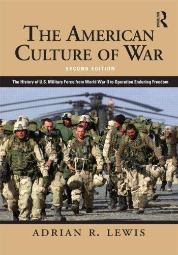 The American Culture of War: A History of US Military Force from World War II to Operation Enduring Freedom