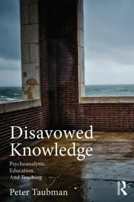 Disavowed Knowledge: Psychoanalysis, Education and Teaching (Studies in Curriculum Theory Series)