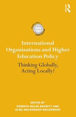 International Organizations and Higher Education Policy: Thinking Globally, Acting Locally? (International Studies in Higher Education)