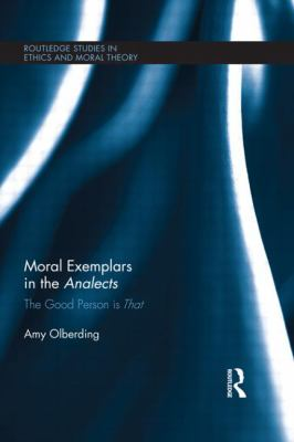 Moral Exemplars in the Analects : The Good Person Is That
