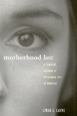 Motherhood Lost A Feminist Account of Pregnancy Loss in America