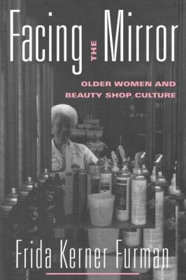 Facing the Mirror Older Women and Beauty Shop Culture